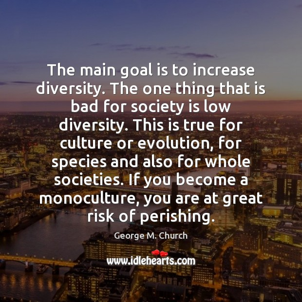 The main goal is to increase diversity. The one thing that is Society Quotes Image