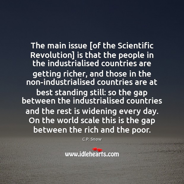 The main issue [of the Scientific Revolution] is that the people in C.P. Snow Picture Quote