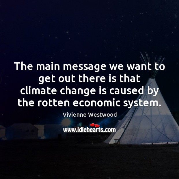 The main message we want to get out there is that climate Change Quotes Image