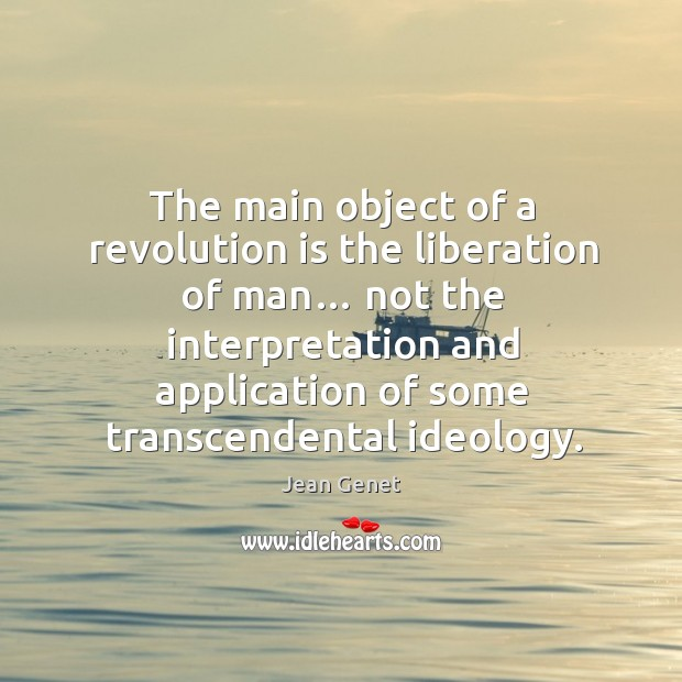 The main object of a revolution is the liberation of man… not the interpretation and Image