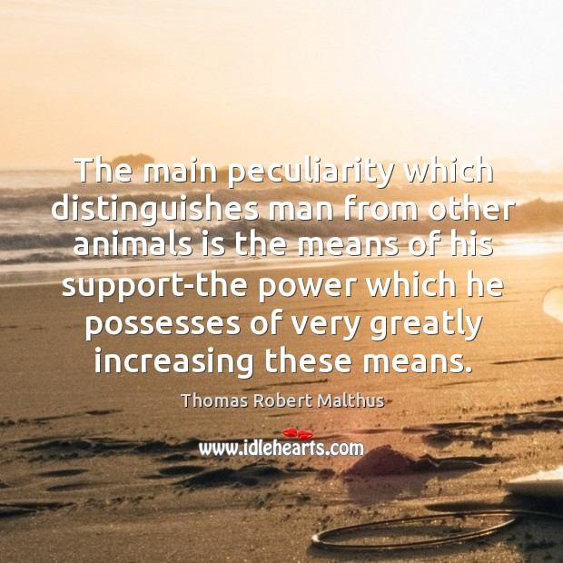 The main peculiarity which distinguishes man from other animals is the means of his Image