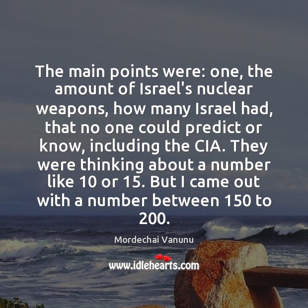 The main points were: one, the amount of Israel's nuclear weapons, how Mordechai Vanunu Picture Quote