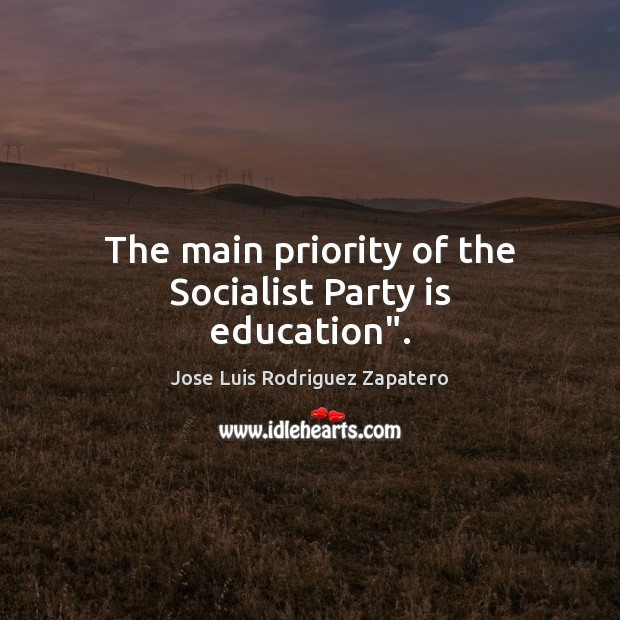"The main priority of the Socialist Party is education"". Priority Quotes Image"