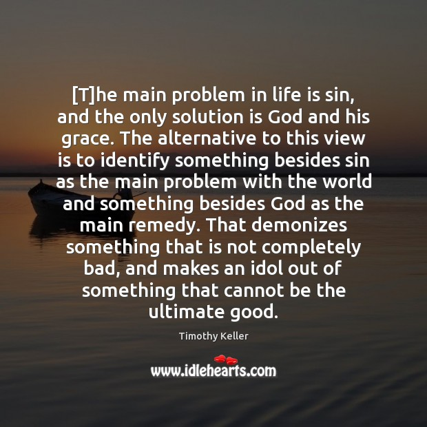 [T]he main problem in life is sin, and the only solution Solution Quotes Image