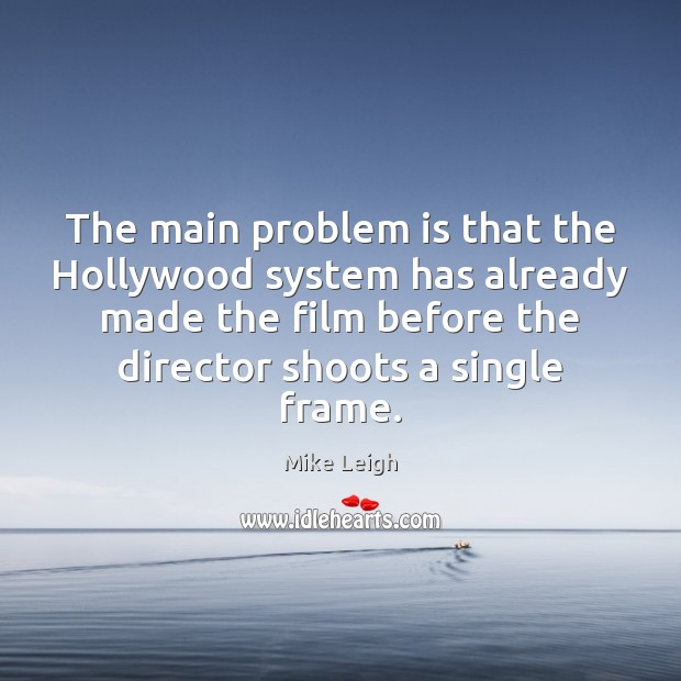 The main problem is that the Hollywood system has already made the Image
