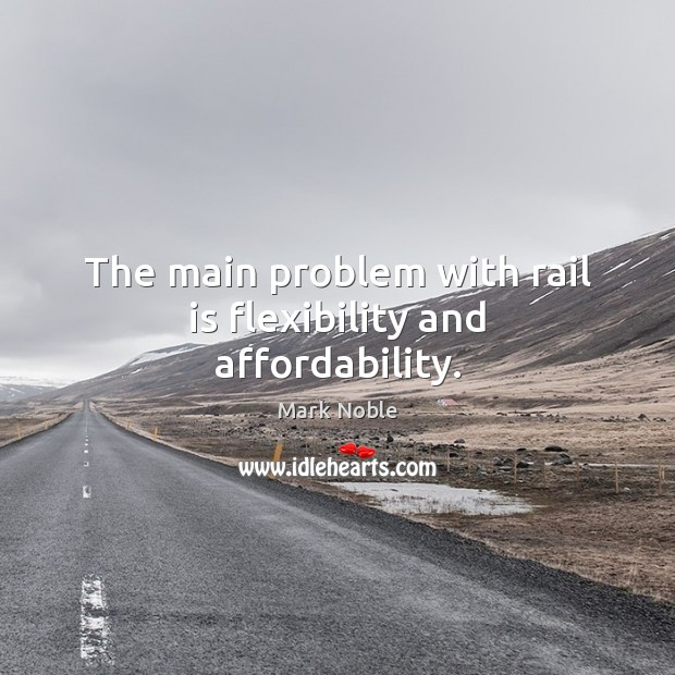 Image, The main problem with rail is flexibility and affordability.