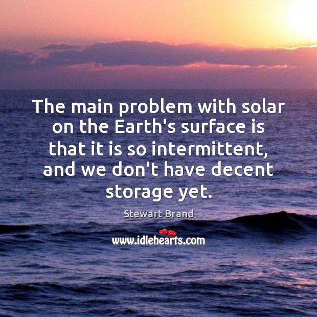 The main problem with solar on the Earth's surface is that it Image