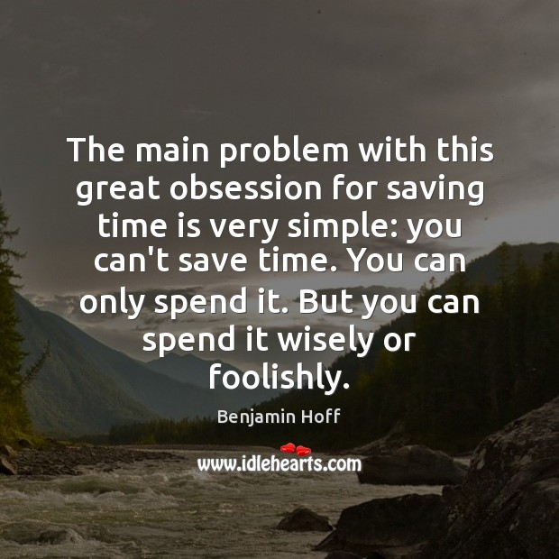 Image, The main problem with this great obsession for saving time is very