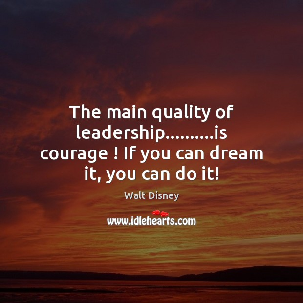 Image, The main quality of leadership……….is courage ! If you can dream it, you can do it!