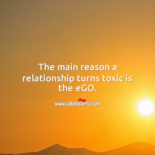 The main reason a relationship turns toxic is the ego. Toxic Quotes Image