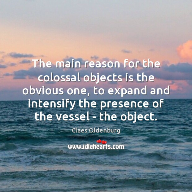 The main reason for the colossal objects is the obvious one, to Image