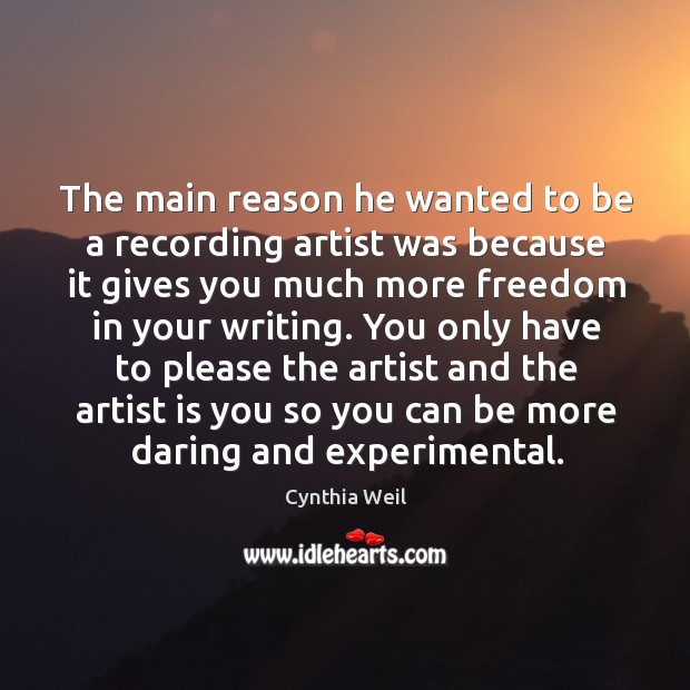 The main reason he wanted to be a recording artist was because it gives you much more Cynthia Weil Picture Quote