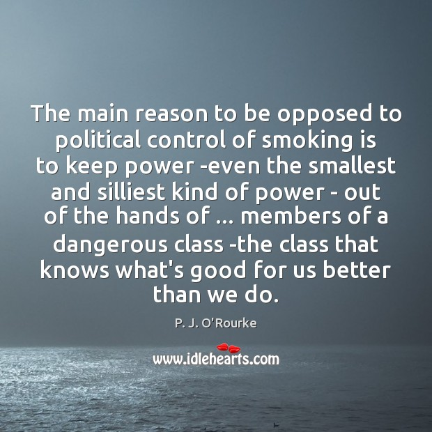 The main reason to be opposed to political control of smoking is Smoking Quotes Image