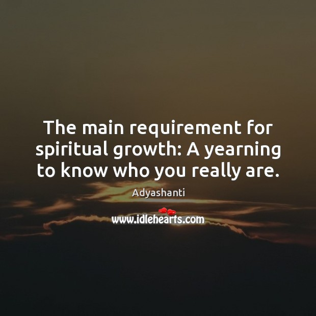 Image, The main requirement for spiritual growth: A yearning to know who you really are.
