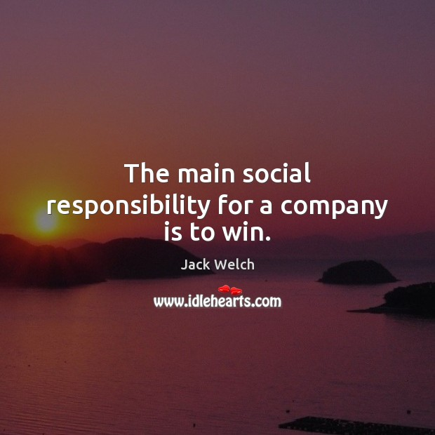 The main social responsibility for a company is to win. Social Responsibility Quotes Image