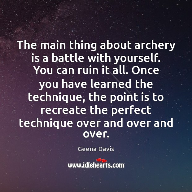 The main thing about archery is a battle with yourself. You can Geena Davis Picture Quote