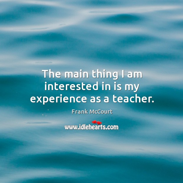 Image, The main thing I am interested in is my experience as a teacher.