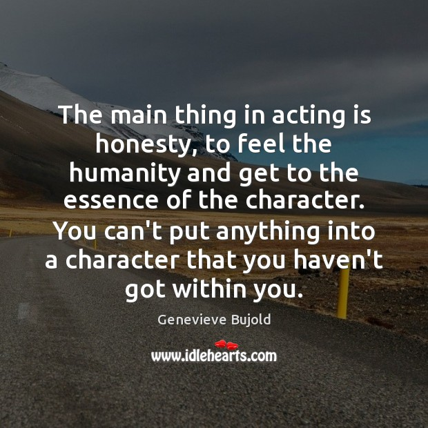 The main thing in acting is honesty, to feel the humanity and Image