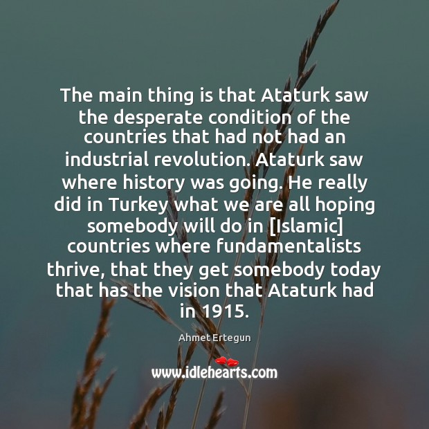 Image, The main thing is that Ataturk saw the desperate condition of the