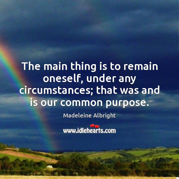 The main thing is to remain oneself, under any circumstances; that was Image