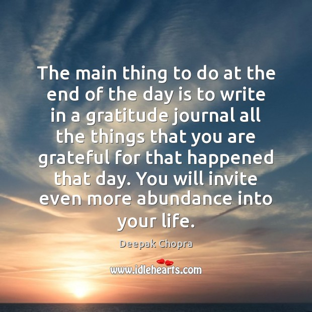 The main thing to do at the end of the day is Deepak Chopra Picture Quote