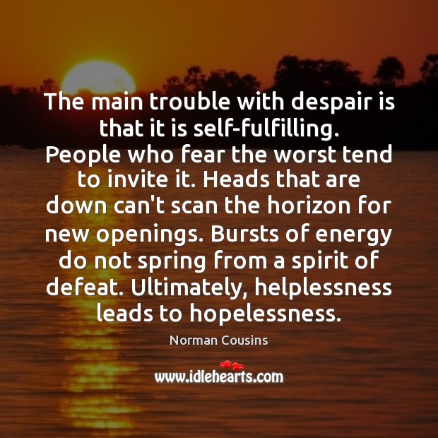 The main trouble with despair is that it is self-fulfilling. People who Image