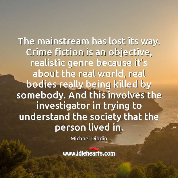 The mainstream has lost its way. Crime fiction is an objective, realistic Crime Quotes Image