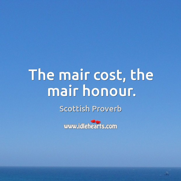 The mair cost, the mair honour. Image