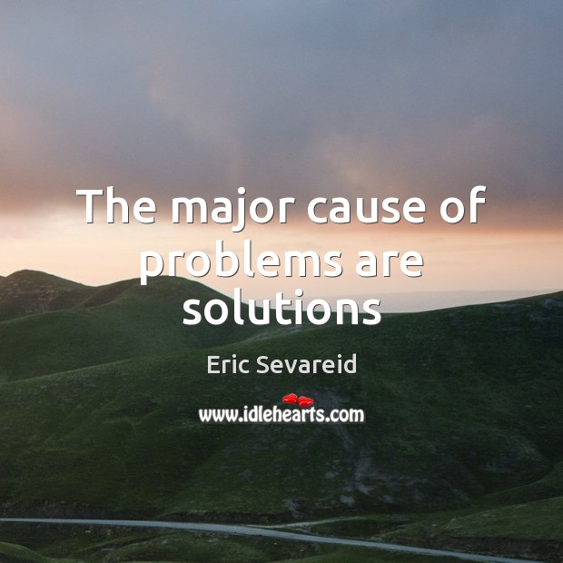 The major cause of problems are solutions Image