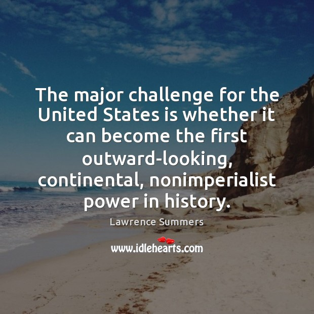 The major challenge for the United States is whether it can become Lawrence Summers Picture Quote