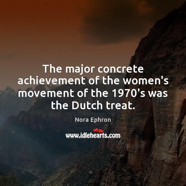 The major concrete achievement of the women's movement of the 1970's was the Dutch treat. Image