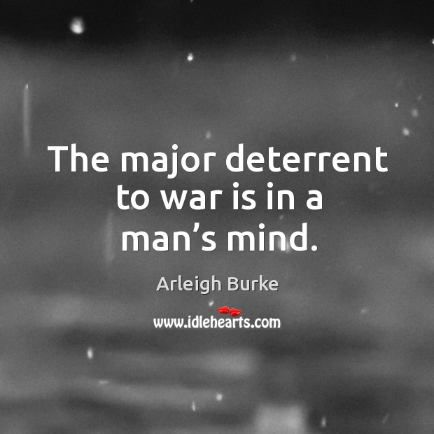 The major deterrent to war is in a man's mind. Image