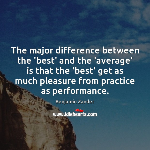 The major difference between the 'best' and the 'average' is that the Benjamin Zander Picture Quote