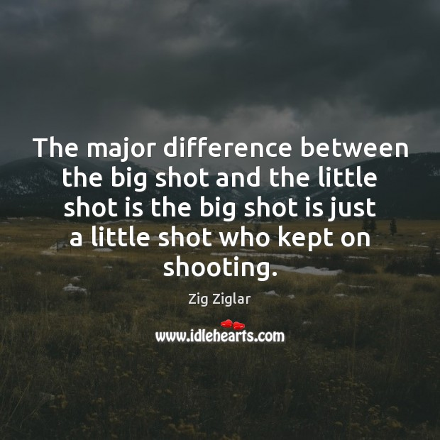 Image, The major difference between the big shot and the little shot is