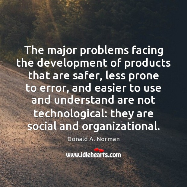 The major problems facing the development of products that are safer, less Donald A. Norman Picture Quote
