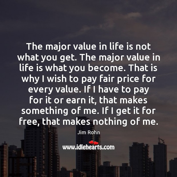 The major value in life is not what you get. The major Image