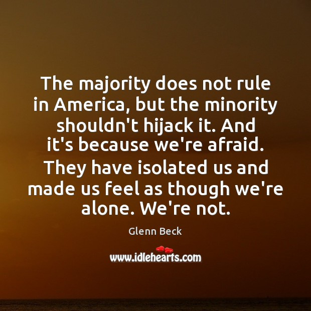 The majority does not rule in America, but the minority shouldn't hijack Glenn Beck Picture Quote