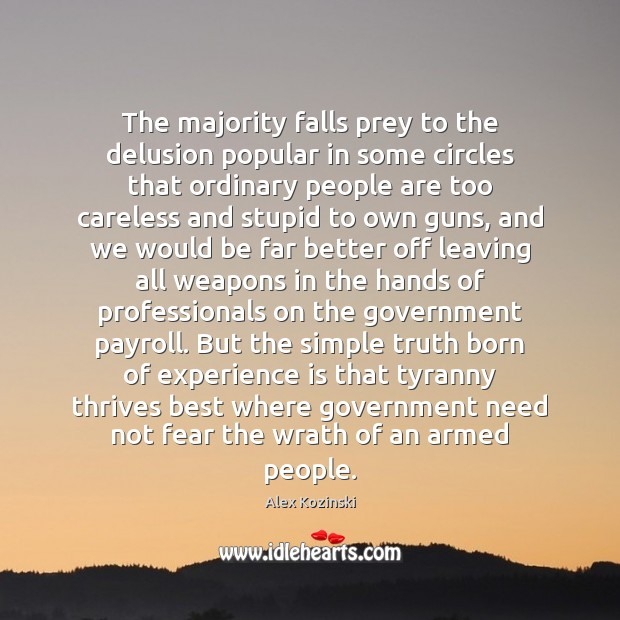 The majority falls prey to the delusion popular in some circles that Alex Kozinski Picture Quote