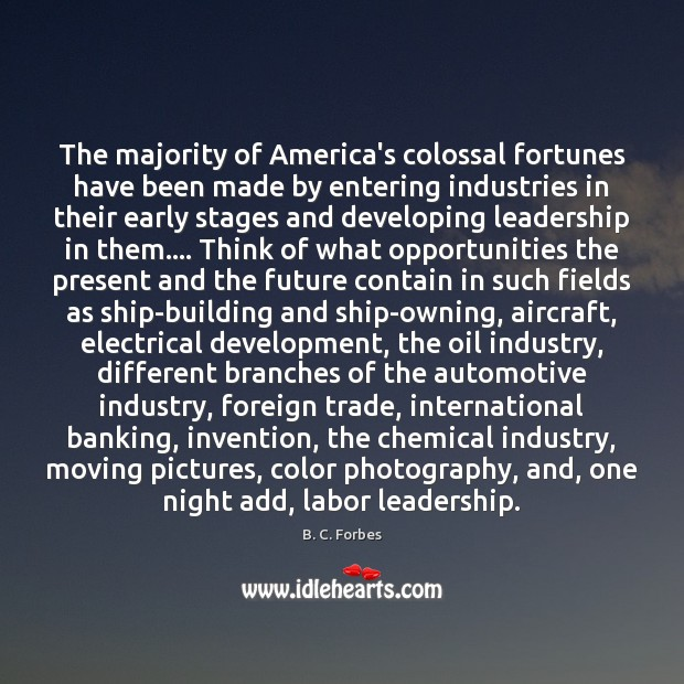 The majority of America's colossal fortunes have been made by entering industries Image