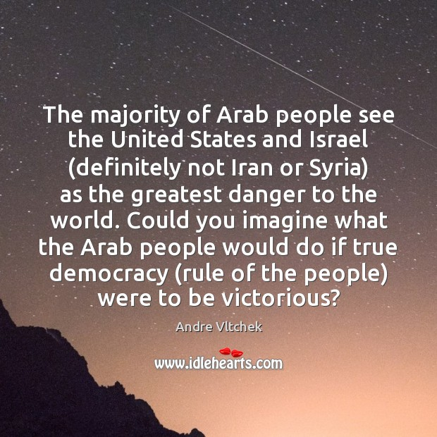 The majority of Arab people see the United States and Israel (definitely Andre Vltchek Picture Quote