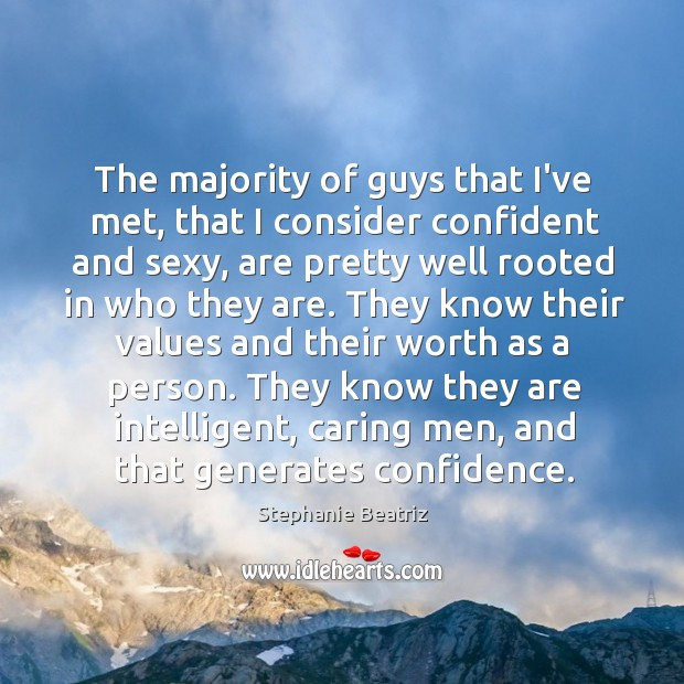 The majority of guys that I've met, that I consider confident and Image