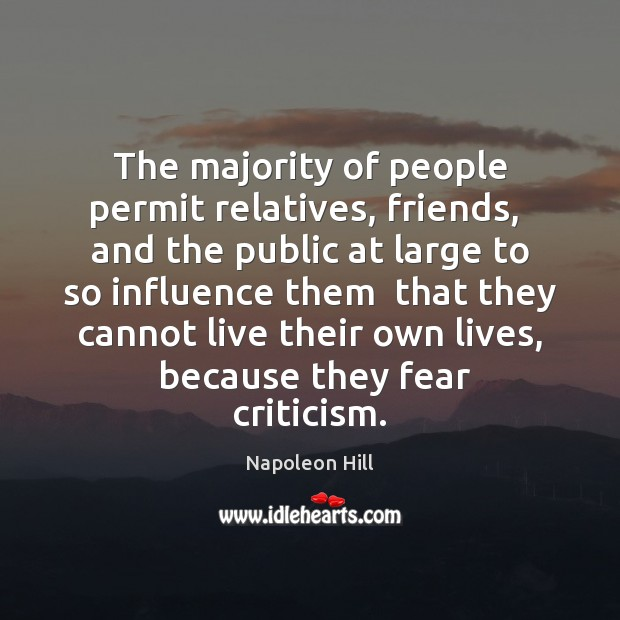 The majority of people permit relatives, friends,  and the public at large Napoleon Hill Picture Quote