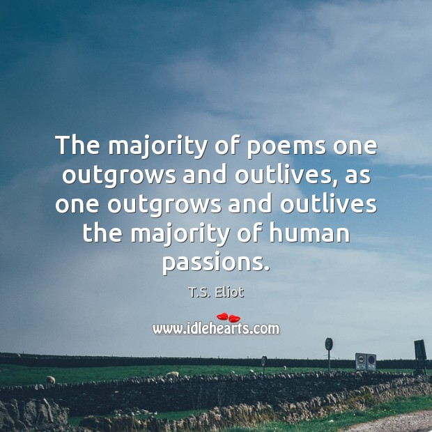 Image, The majority of poems one outgrows and outlives, as one outgrows and
