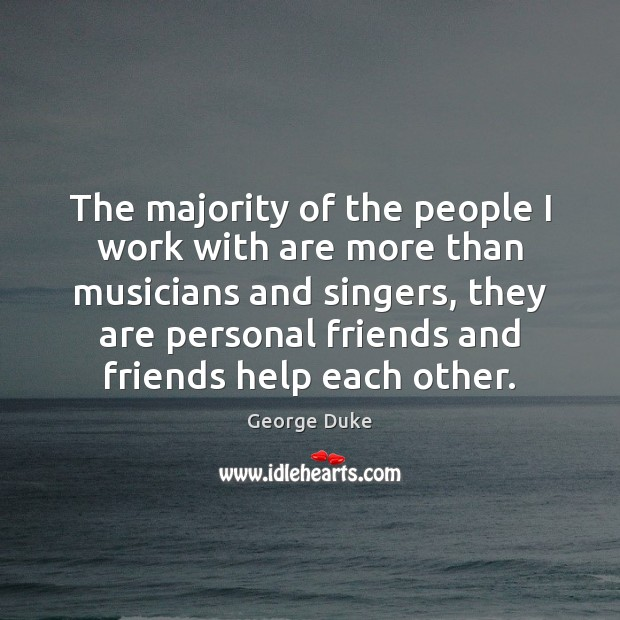 The majority of the people I work with are more than musicians Image