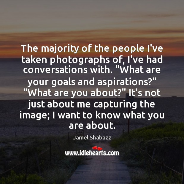 The majority of the people I've taken photographs of, I've had conversations Image