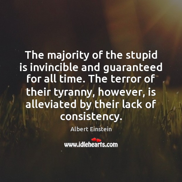 Image, The majority of the stupid is invincible and guaranteed for all time.