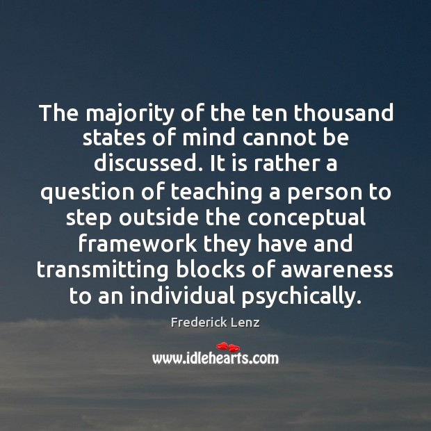 The majority of the ten thousand states of mind cannot be discussed. Image