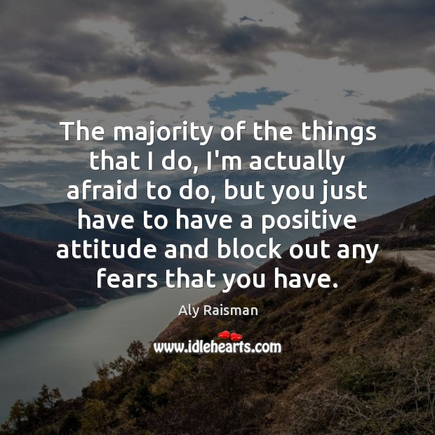 The majority of the things that I do, I'm actually afraid to Positive Attitude Quotes Image
