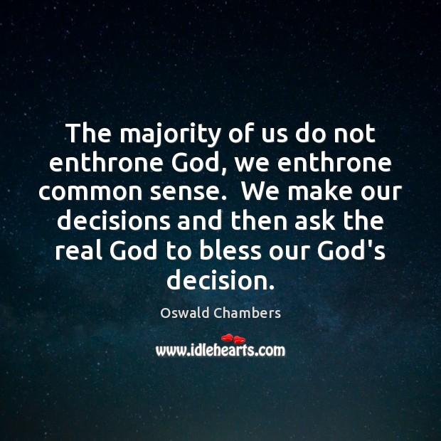 Image, The majority of us do not enthrone God, we enthrone common sense.