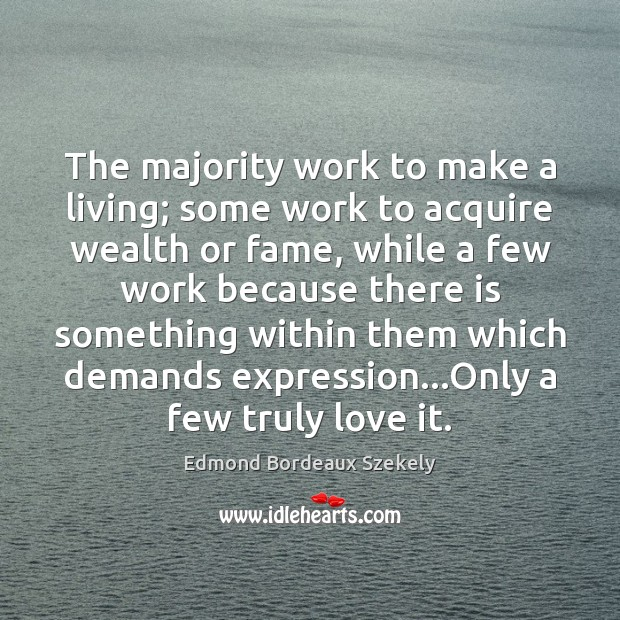 The majority work to make a living; some work to acquire wealth Image